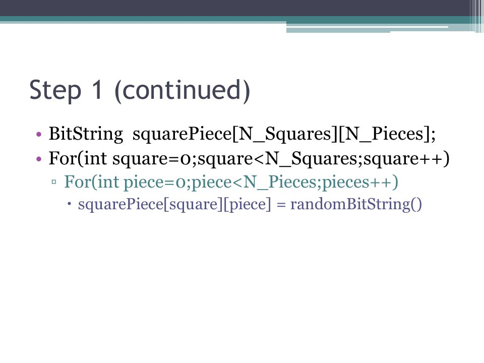 Step 1 (continued) BitString squarePiece[N_Squares][N_Pieces];